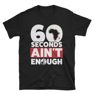 60 Seconds Ain't Enough- Black Short Sleeve