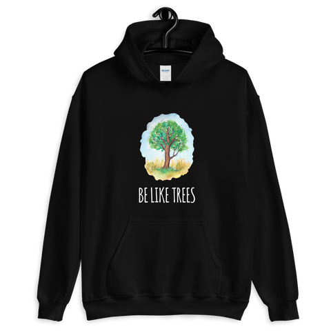 Be Like Trees - Hoodie