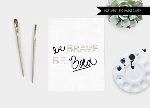 Be Brave Be Bold Print Download