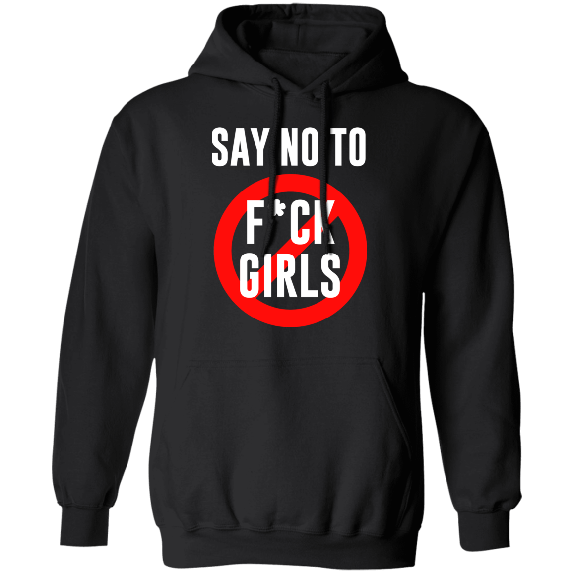 Say No To F*ck Girls Pull Over Hoodie