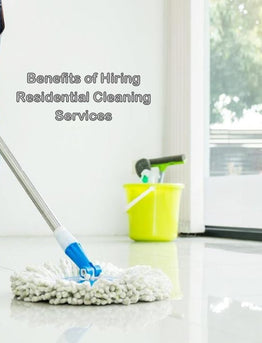 8 Benefits of Hiring Residential Cleaning Services