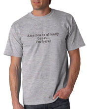 Load image into Gallery viewer, American is already Great! I'm Here! Graphic T-shirt Cedar Hill Country Market