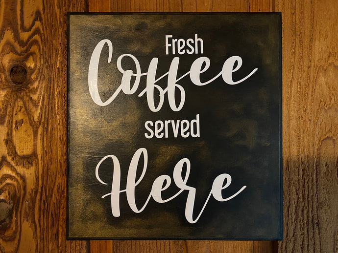 Fresh Coffee Served Here Home Decor Sign 12 X 12 Cedar Hill Country Market