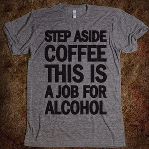 STEP ASIDE COFFEE THIS IS A JOB FOR ALCOHOL - Funny T-Shirt Cedar Hill Country Market