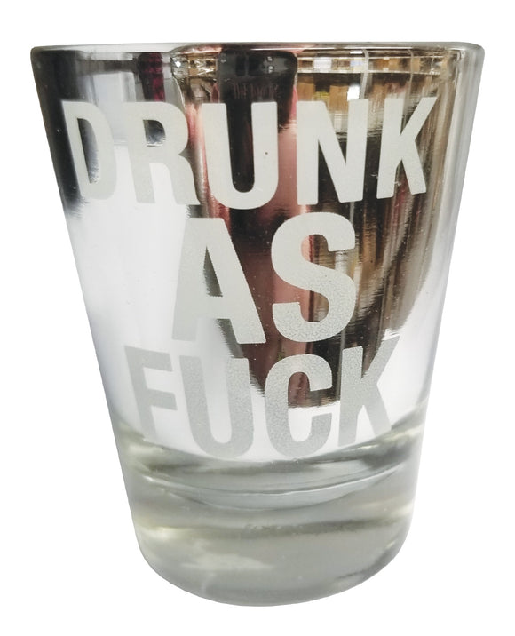 Drunk As Fuck Shot Glass