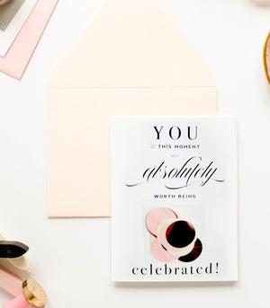 You Are Absolutely Worth Being Celebrated Greeting Card
