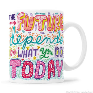 Kathy Weller Art+Ideas - The Future Depends On What You Do Today Mug