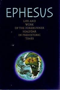 Ephesus: Life and work of the forerunner Hjalfdar in prehistoric times : received in the proximity of Abd-ru-shin through the special gift of one called for the purpose