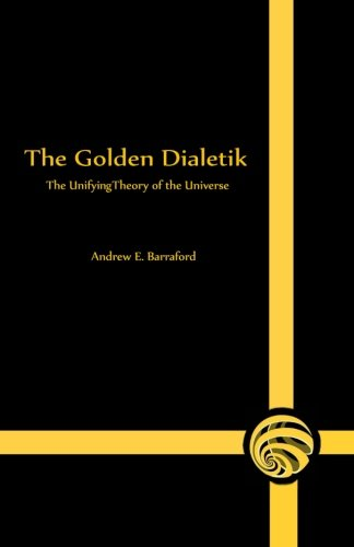 The Golden Dialetik: The Unifying Theory of the Universe