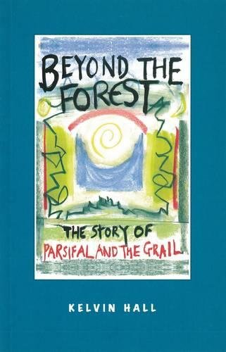 Beyond the Forest: The Story of Parsifal and the Grail
