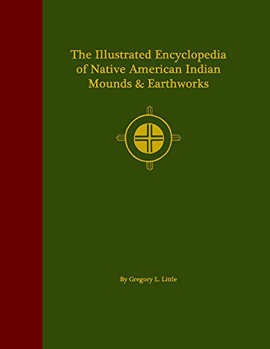 The Illustrated Encyclopedia of Native American Indian Mounds & Earthworks