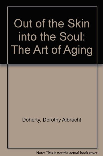 Out of the Skin into the Soul: The Art of Aging