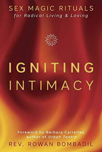 Igniting Intimacy: Sex Magic Rituals for Radical Living & Loving