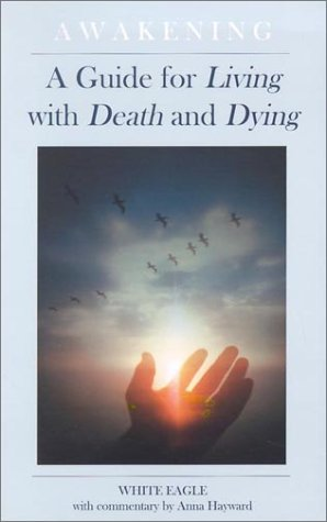 Awakening: A Guide for Living with Death and Dying