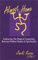 Almost Home: Embracing the Magical Connection Between Positive Humor & Spirituality