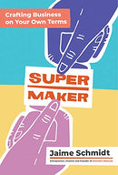 Supermaker: Crafting Business on Your Own Terms