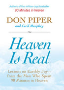 Heaven Is Real: Lessons on Earthly Joy--From The Man Who Spent 90 Minutes In Heaven