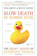 Slow Death by Rubber Duck: The Secret Danger of Everyday Things