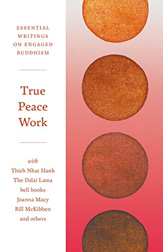 True Peace Work: Essential Writings on Engaged Buddhism