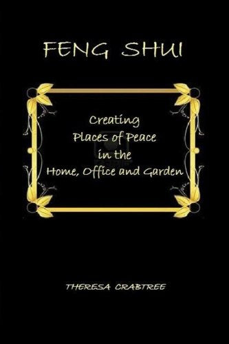 Feng Shui: Creating Places of Peace in the Home, Office and Garden
