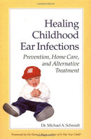 Healing Childhood Ear Infections: Prevention, Home Care, and Alternative Treatment
