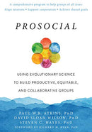 Prosocial: Using Evolutionary Science to Build Productive, Equitable, and Collaborative Groups