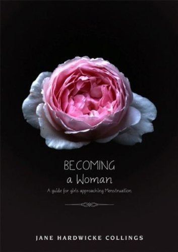 Becoming a Woman: A Guide for Girls Approaching Menstruation