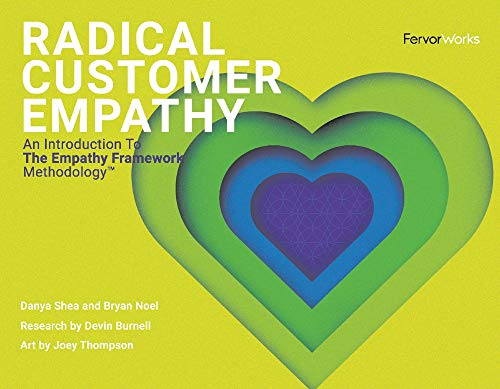 Radical Customer Empathy: An Introduction To The Empathy Framework Methodology