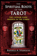 The Spiritual Roots of the Tarot: The Cathar Code Hidden in the Cards