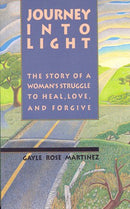 Journey into Light: The Story of a Woman's Struggle to Heal, Love, and Forgive