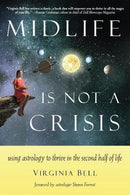 Midlife Is Not a Crisis: Using Astrology to Thrive in the Second Half of Life