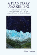 A Planetary Awakening: Reflections on the Teachings of the Tibetan in the Works of Alice A Bailey