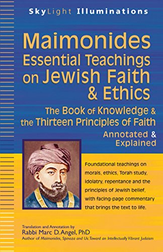 Maimonides―Essential Teachings on Jewish Faith & Ethics: The Book of Knowledge & the Thirteen Principles of Faith―Annotated & Explained