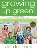 Growing Up Green: Baby And Child Care: Volume 2 In The Bestselling Green This! Series