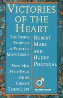 Victories of the Heart: The Inside Story of a Pioneer Men's Group : How Men Help Each Other Change Their Lives