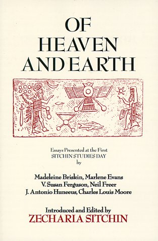 Of Heaven and Earth: Essays Presented at the First Sitchin Studies Day