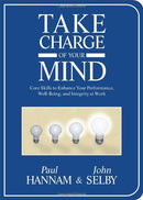 Take Charge of Your Mind: Core Skills to Enhance Your Performance, Well-Being, and Integrity at Work