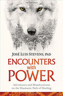 Encounters with Power: Adventures and Misadventures on the Shamanic Path of Healing