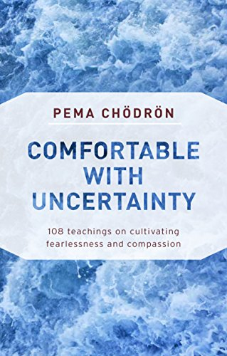 Comfortable with Uncertainty: 108 Teachings on Cultivating Fearlessness and Compassion
