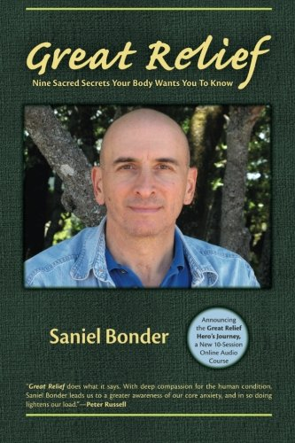 Great Relief: Nine Sacred Secrets Your Body Wants You to Know About Freedom, Love, Trust, and the Core Wound of Your Life