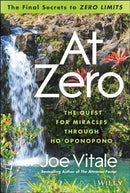 "At Zero: The Final Secrets to ""Zero Limits"" The Quest for Miracles Through Hooponopono"