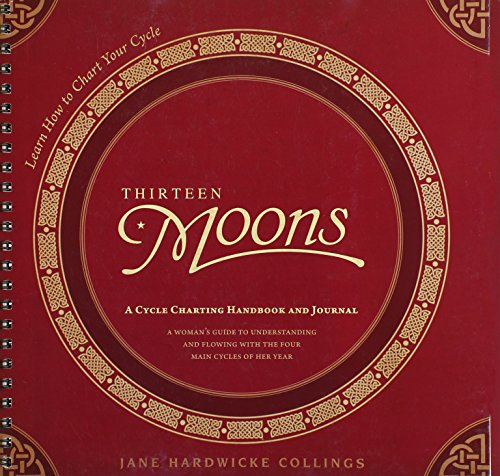 Thirteen Moons: A Cycle Charting Handbook and Journal