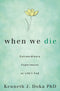When We Die: Extraordinary Experiences at Lifes End