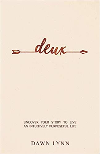 Deux: Uncover Your Story to Live an Intuitively Purposeful Life