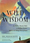 Wild Wisdom: Zen Masters, Mountain Monks, and Rebellious Eccentrics Reflect on the Healing Power of Nature
