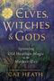 Elves, Witches & Gods | Spinning Old Heathen Magic into the Modern Day