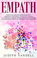 Empath: Survival and Healing Guide for Empaths and Highly Sensitive People to Shield Yourself From Negative Energies, Manage Your Empathy and Develop Your Gift