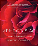 Aphrodisiac | The Herbal Path to Healthy Sexual Fulfillment and Vital Living