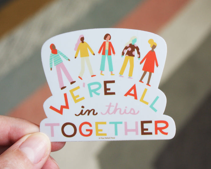Free Period Press - We're All in This Together Vinyl Sticker