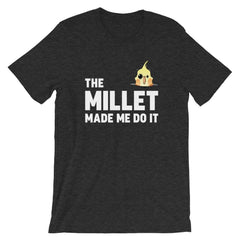 The Millet made be do it shirt